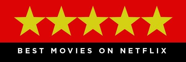 Best Movies On Netflix Right Now February 2019 Collider