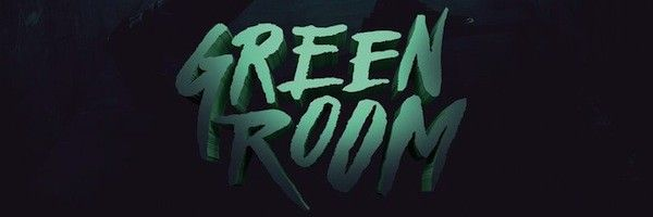 Green Room Register For Advance Movie Tickets Collider