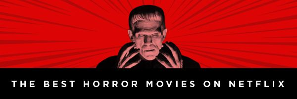 Best Horror Movies On Netflix Scariest Movies Streaming Now Collider