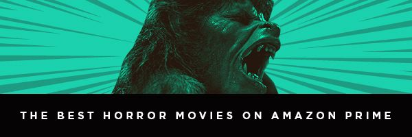 Best Horror Movies on Amazon Prime Right Now | Collider