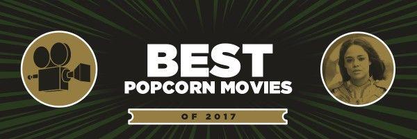 best-popcorn-movies-2017