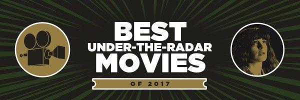 best-under-the-radar-movies-2017
