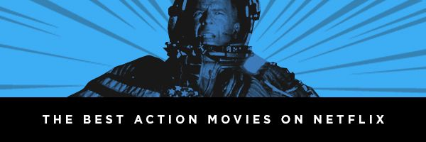 Best Action Movies On Netflix Right Now Collider