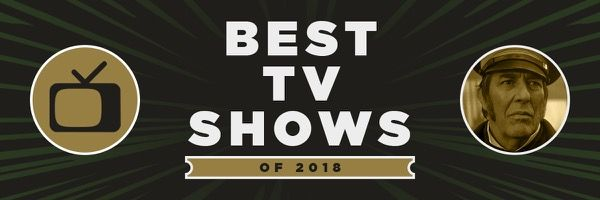 Best Tv Shows Of 2018 Ranked Collider