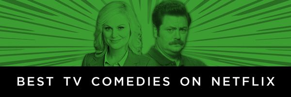 The Best Comedy Shows on Netflix Right Now   Collider