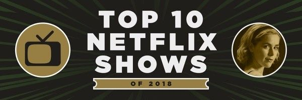 The 10 Best Netflix Series of 2018 | Collider