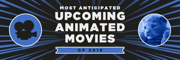 2019-most-anticipated-animated-movies