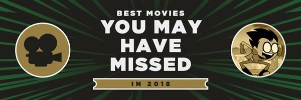 best-2018-movies-you-may-have-missed