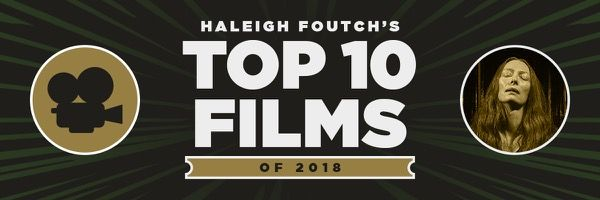 The Best Movies of 2018: Haleigh Foutch's Top 10 | Collider