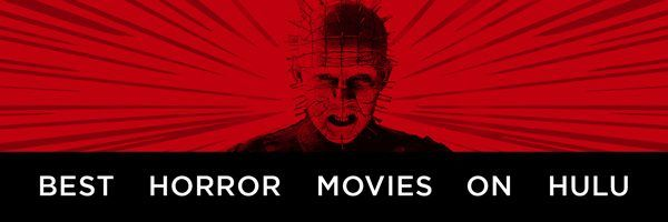 The Best Horror Movies On Hulu Right Now July 2020 Collider