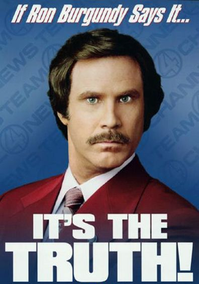 you think it would be  I Dont Believe You Anchorman